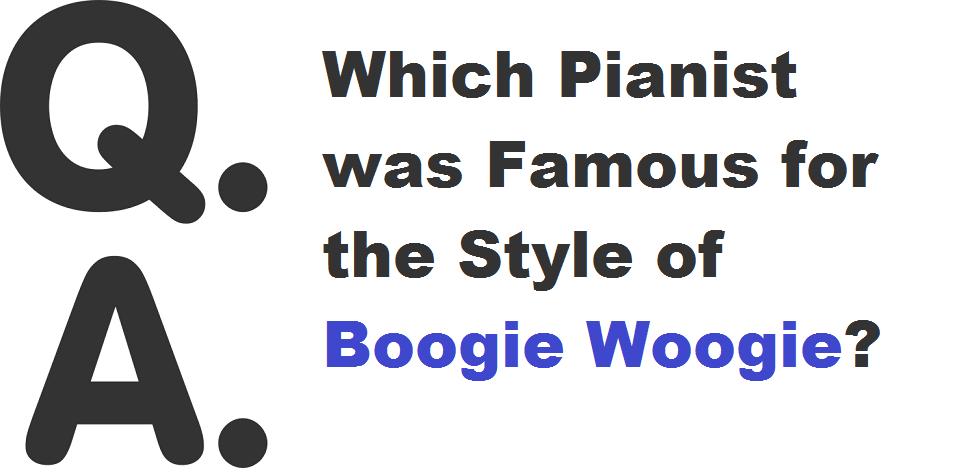 Which Pianist was Famous for the Style of Boogie Woogie