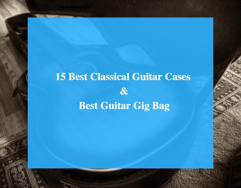Best Classical Guitar Case & Best Guitar Gig Bag