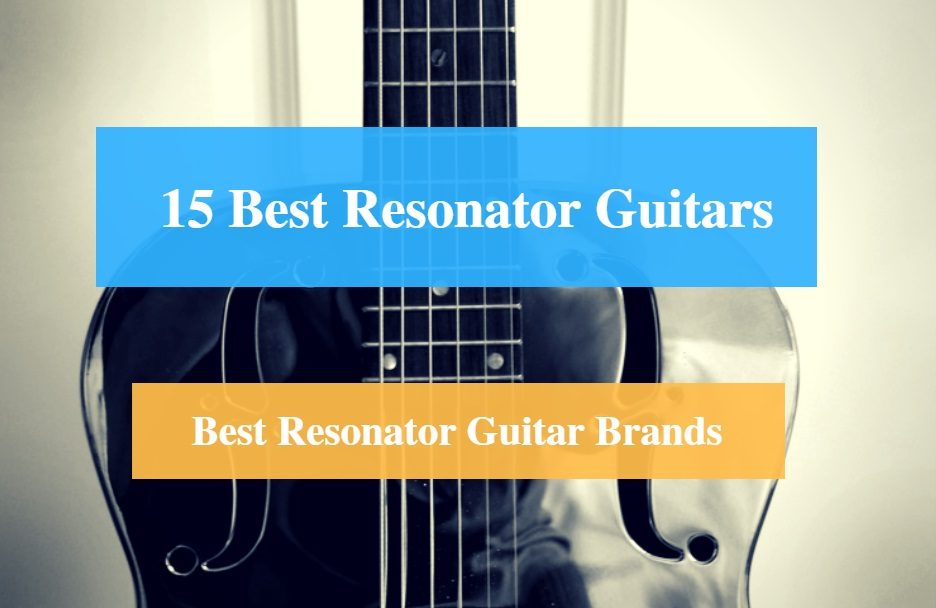 Best Resonator Guitar & Best Resonator Guitar Brands