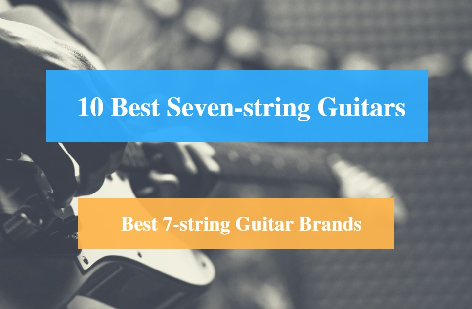 Best Seven-string Guitar & Best 7-string Guitar Brands
