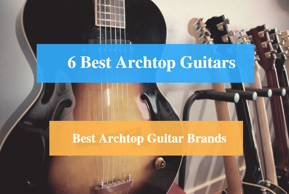 Best Archtop Guitar & Best Archtop Guitar Brands