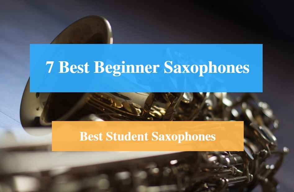 Best Beginner Saxophone, Best Student Saxophone, Best Beginner & Student Saxophone Brands