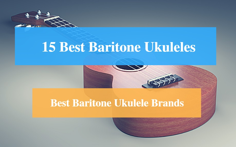Best Baritone Ukulele and Best Baritone Ukulele Brands