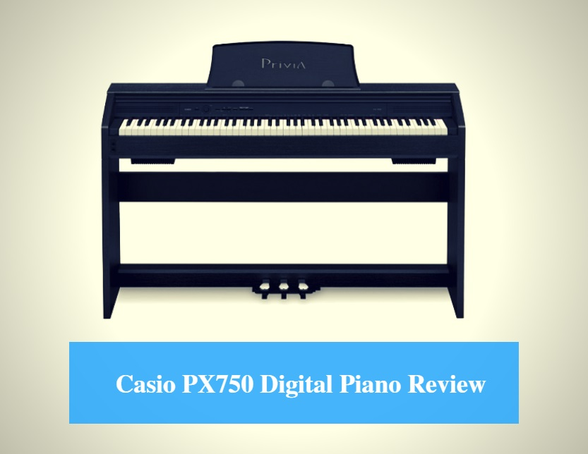 Casio PX750 Digital Piano Review