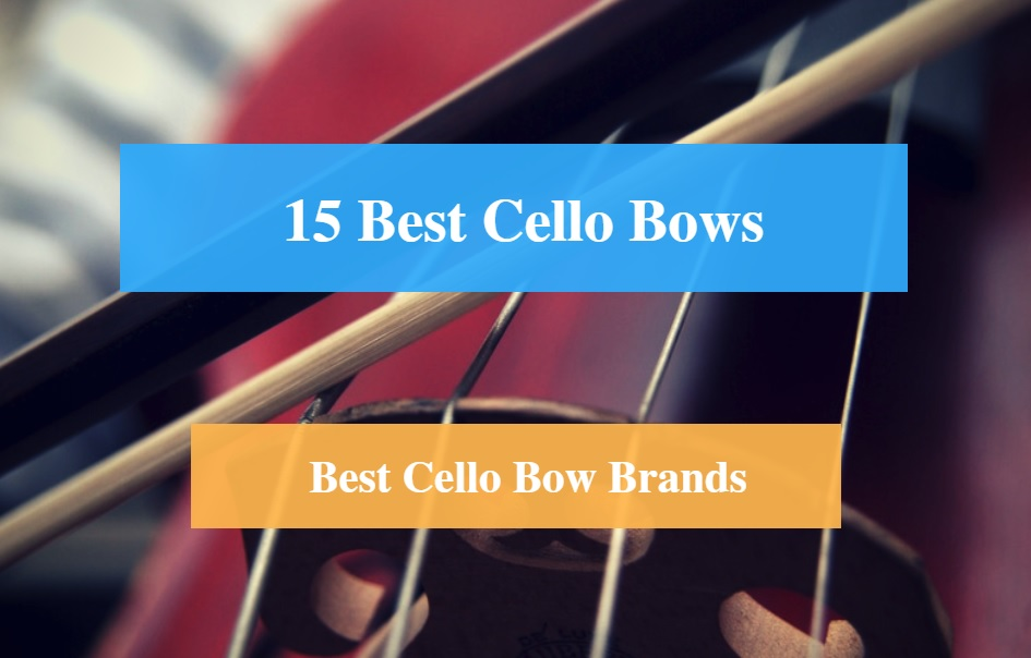 Best Cello Bow & Best Cello Bow Brands