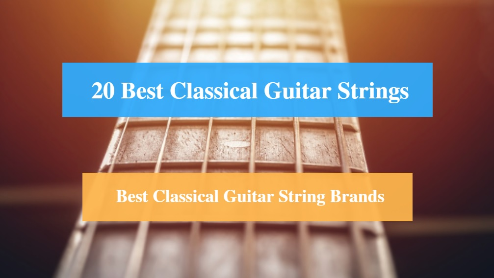 Best Classical Guitar Strings, Best Strings for Classical Guitar & Best Classical Guitar Brands