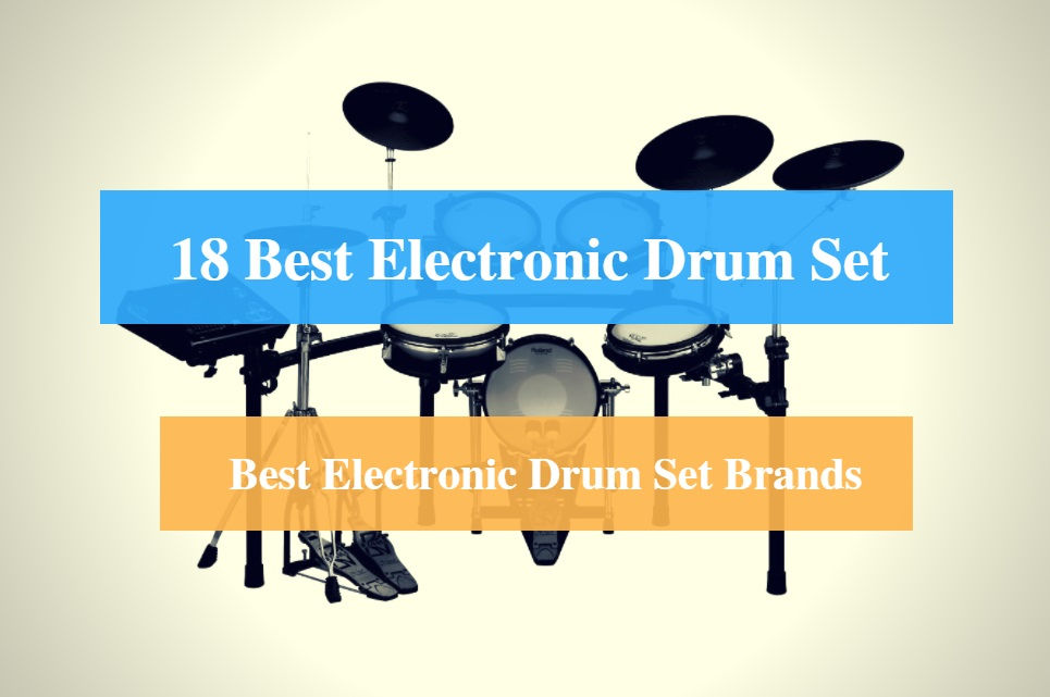 Best Electronic Drum Set, Best Electronic Drum Set for Beginners & Best Electronic Drum Set Brands