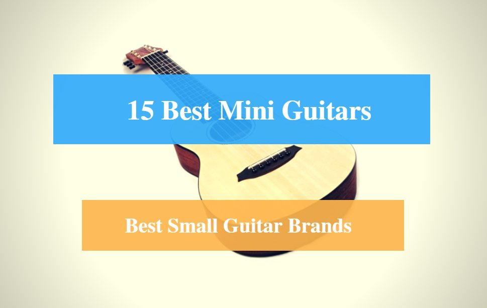 Best Mini Guitar, Best Small Guitar & Best Mini Guitar Brands