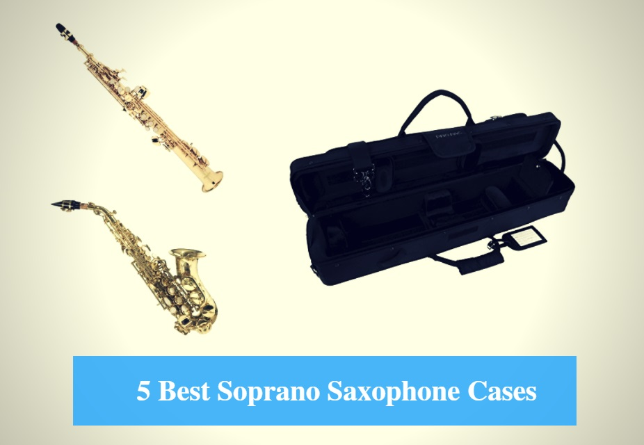 5 Best Soprano Saxophone Case Reviews 2019 (Best Soprano Saxophone
