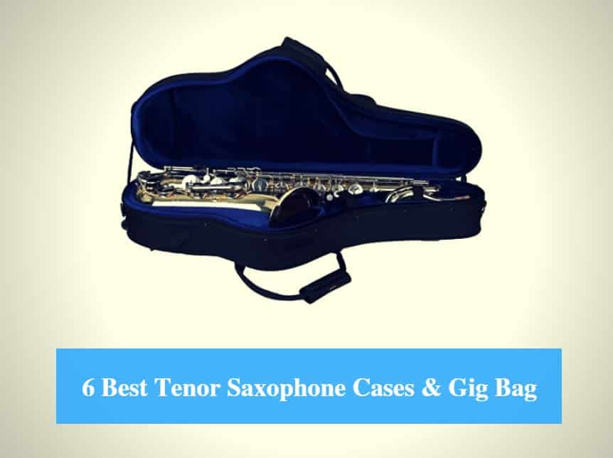 Best Tenor Saxophone Case, Best Tenor Saxophone Gig Bag & Best Tenor Saxophone Case Brands
