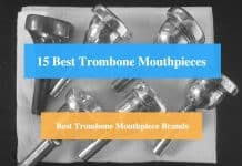 Best Trombone Mouthpiece, Best Trombone Mouthpiece for Jazz, High Notes & Best Trombone Mouthpiece Brands