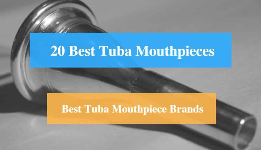 Best Tuba Mouthpiece, Best Beginners Tuba Mouthpiece & Best Tuba Mouthpiece Brands