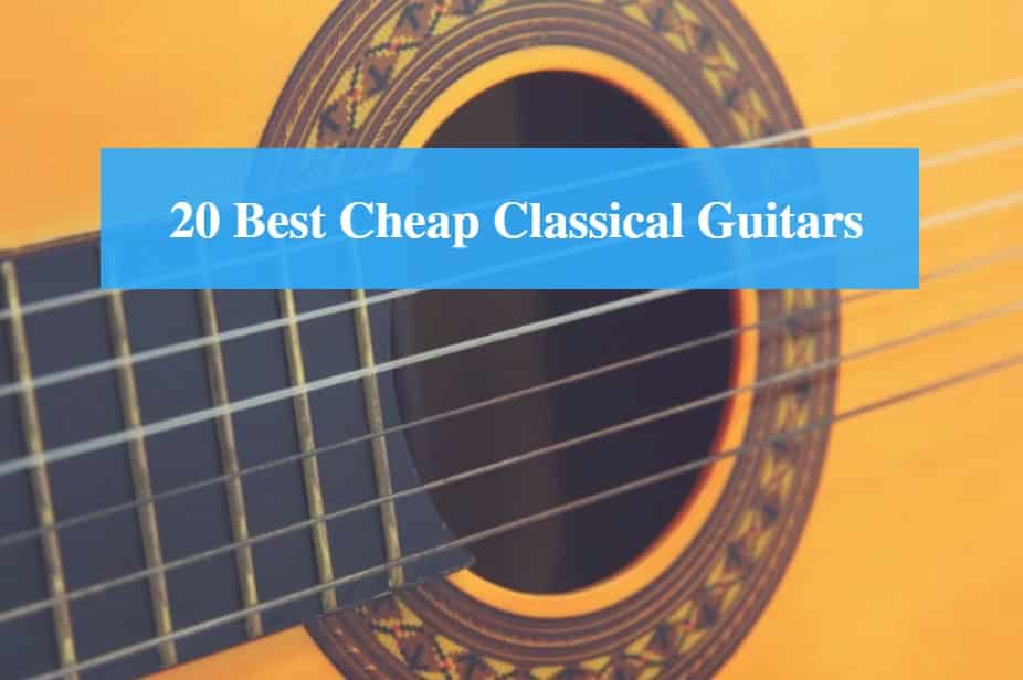 Best Cheap Classical Guitar & Best Budget Classical Guitar