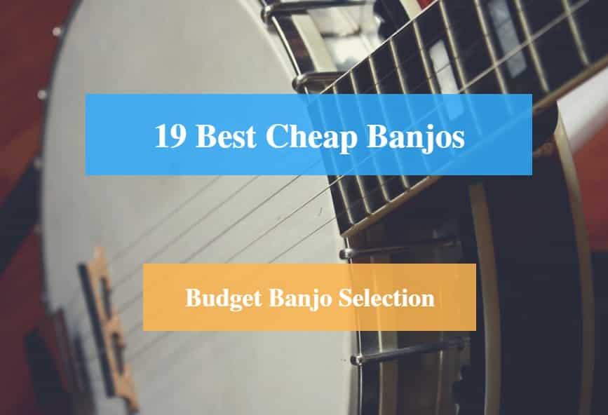 Best Cheap Banjo & Best Budget Banjo