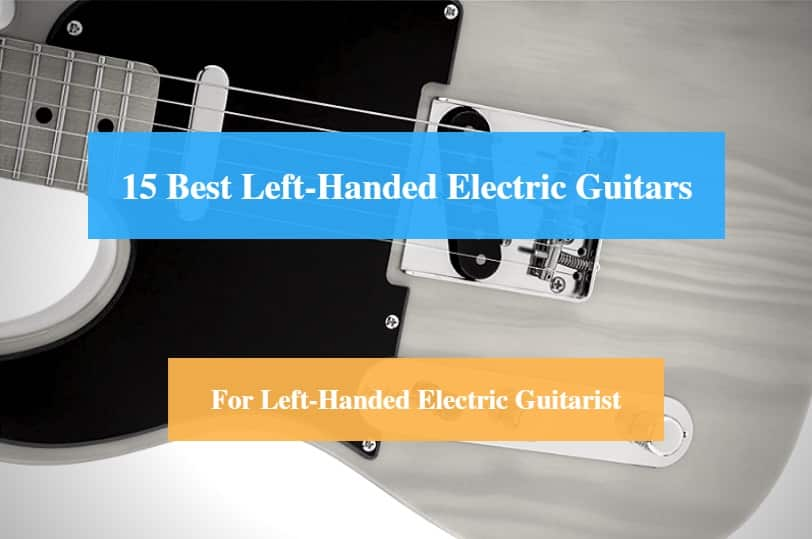 Best Left-handed Electric Guitar & Best Left-Handed Electric Guitar Brands