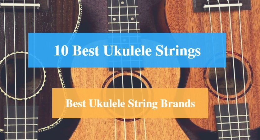 Best Ukulele Strings & Best Ukulele String Brands
