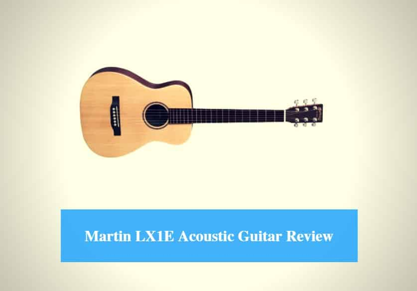 Martin LX1E Acoustic Guitar Review