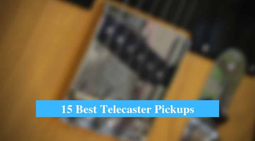 Best Telecaster Pickups & Best Telecaster Pickup Brands