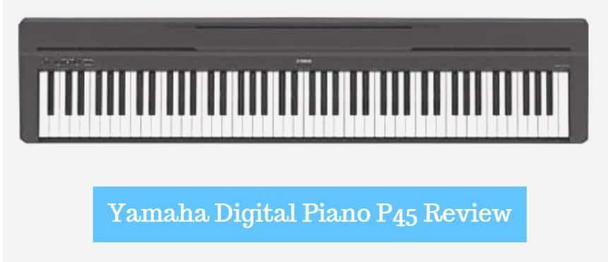Yamaha Digital Piano P45 Review