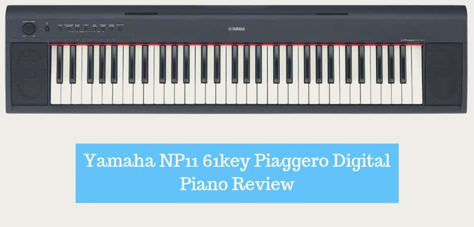 Yamaha NP11 61key Piaggero Digital Piano Review