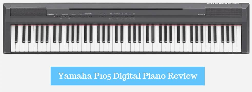 Yamaha P105 Digital Piano Review