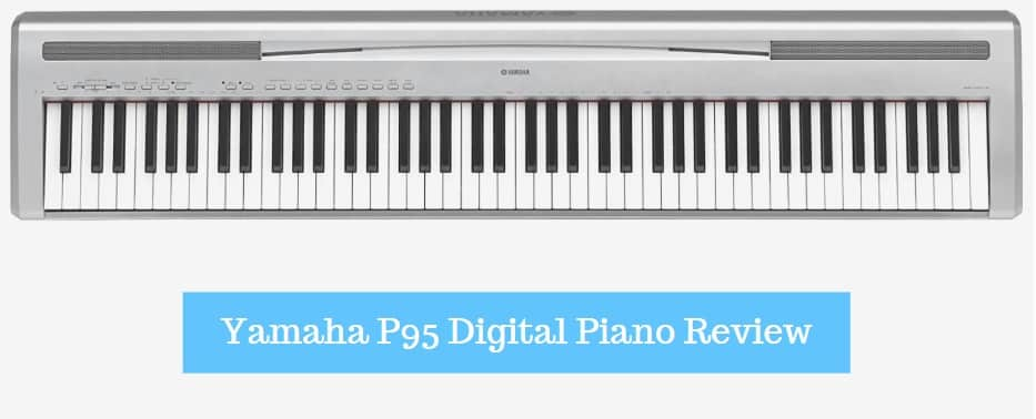Yamaha P95 Digital Piano Review