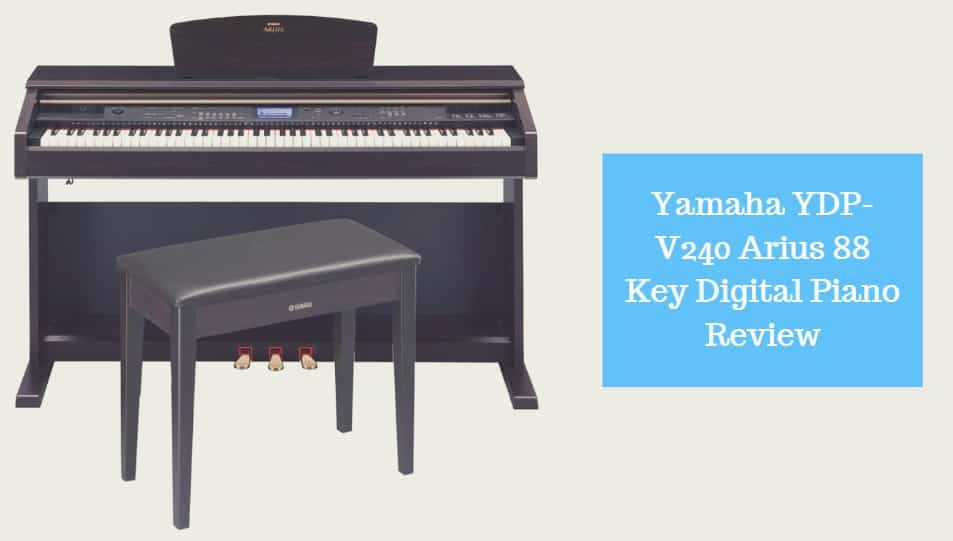 Yamaha YDP-V240 Arius 88 Key Digital Piano Review
