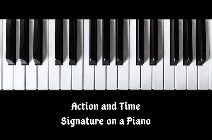 What is the Action and Time Signature on a Piano