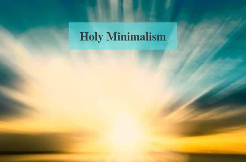 Holy Minimalism