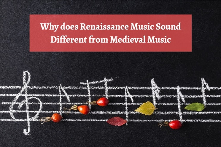 Why does Renaissance Music Sound Different from Medieval Music