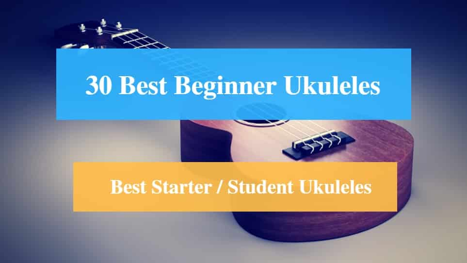 Best Ukulele for Beginners, Best Starter Ukulele & Best Student Ukulele