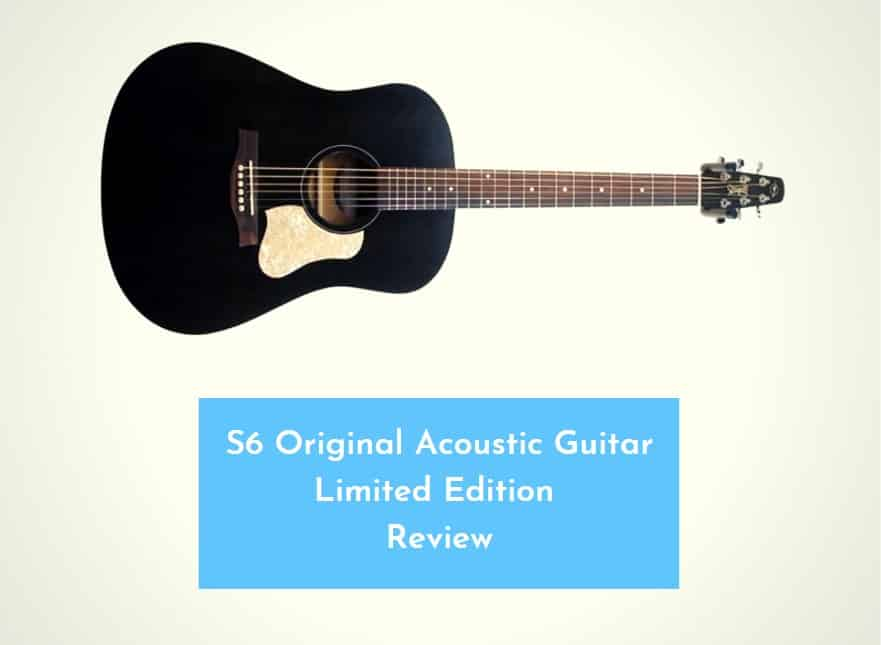 S6 Original Acoustic Guitar Limited Edition Review